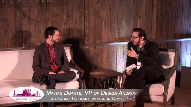 Fireside Chat: Android Design. Matias Duarte, VP of Design, Android with Josh Topolsky, Editor-in-Chief, The Verge