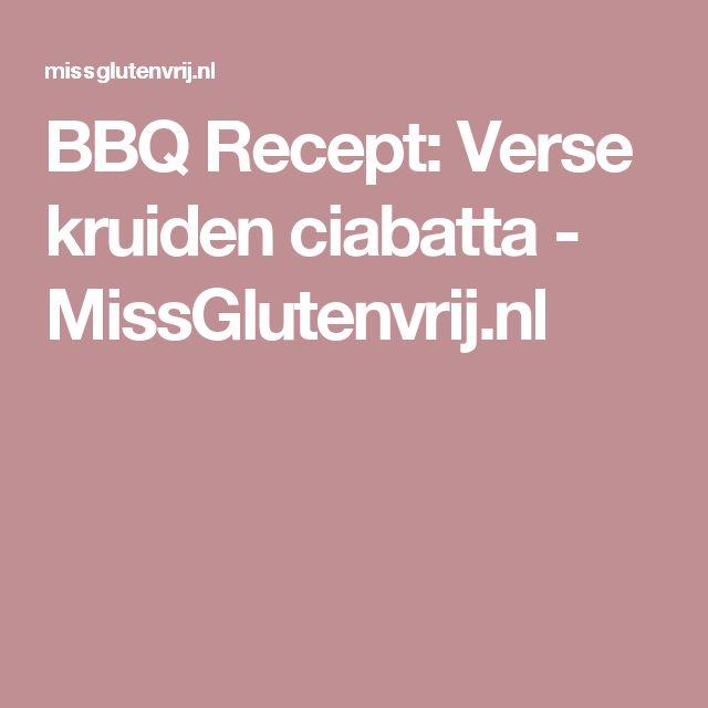 BBQ Recept: Verse kruiden ciabatta - MissGlutenvrij.nl