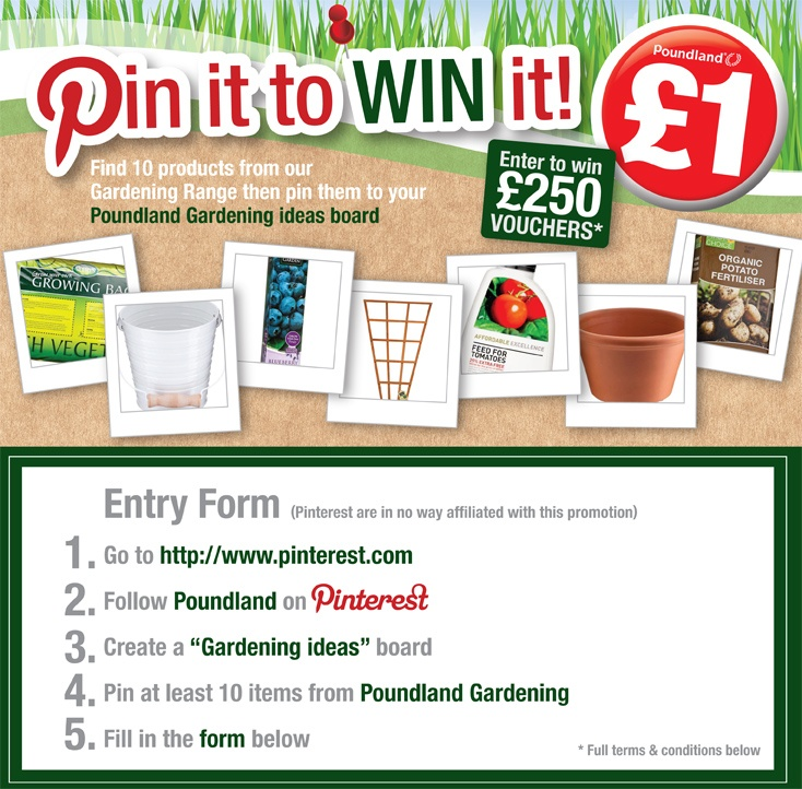 """#pinittowinit £250,Create a """"Gardening Ideas"""" board. Pin at least 10 items fromPoundland Gardening on www.Poundland.Co.uk Fill in theform #poundlandcomp"""