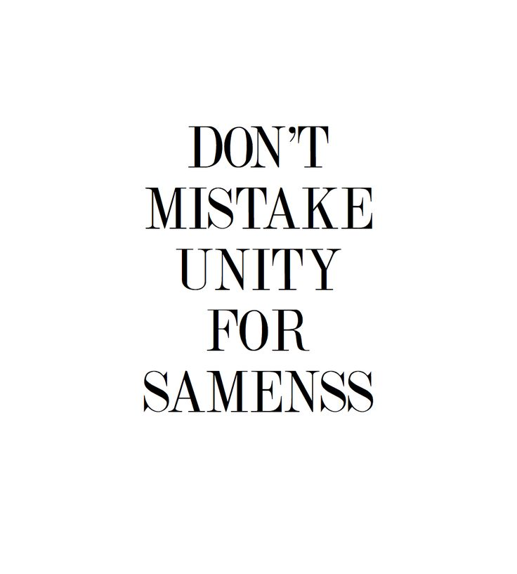 Don't mistake unity for sameness. #quote #unityquotes #sameness #equal #equality #lifequotes #mistakes #moveon