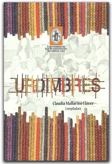Urdimbres-Claudia Mallarino Flórez-Universidad de San Buenaventura Seccional Cali.     http://www.librosyeditores.com/tiendalemoine/ciencias-de-la-educacion/2049-urdimbres.html    Editores y distribuidores