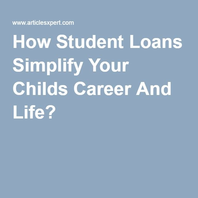 How Student Loans Simplify Your Childs Career And Life?
