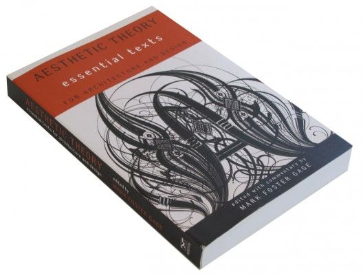 Aesthetic Theory: Essential Texts for Architecture and Design / Mark Foster Gage | ArchDaily