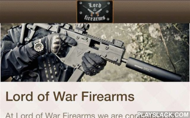 Lord Of War Firearms  Android App - playslack.com , At Lord of War Firearms we are committed to the highest levels of service. From initially browsing to buying consultations we offer a variety free services to make purchasing your firearm the most enjoyable experience possible.