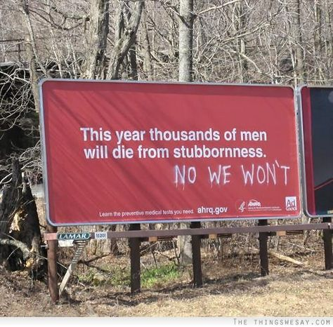 This year thousands of men will die from stubbornness. NO WE WON'T!
