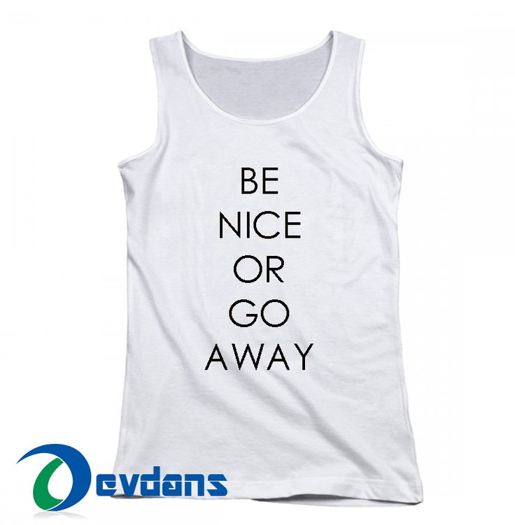 Be Nice or go Away Cheap Tank top Men and Women Adult