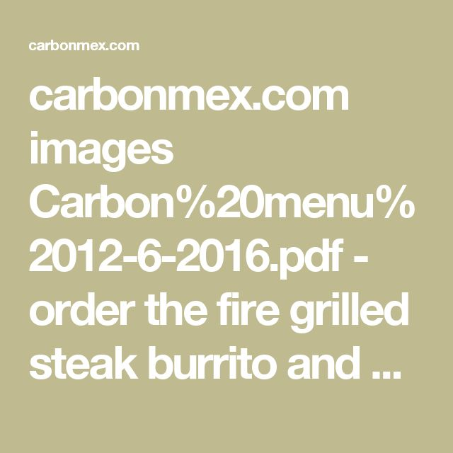 carbonmex.com images Carbon%20menu%2012-6-2016.pdf - order the fire grilled steak burrito and elote.