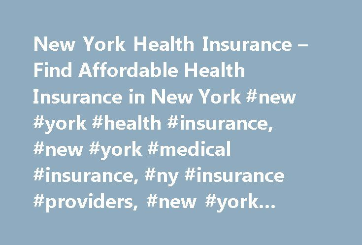 New York Health Insurance – Find Affordable Health Insurance in New York #new #york #health #insurance, #new #york #medical #insurance, #ny #insurance #providers, #new #york #health #plans http://philippines.remmont.com/new-york-health-insurance-find-affordable-health-insurance-in-new-york-new-york-health-insurance-new-york-medical-insurance-ny-insurance-providers-new-york-health-plans/  # New York Health Insurance New York Medical Insurance Statistics Consider the following statistics about…