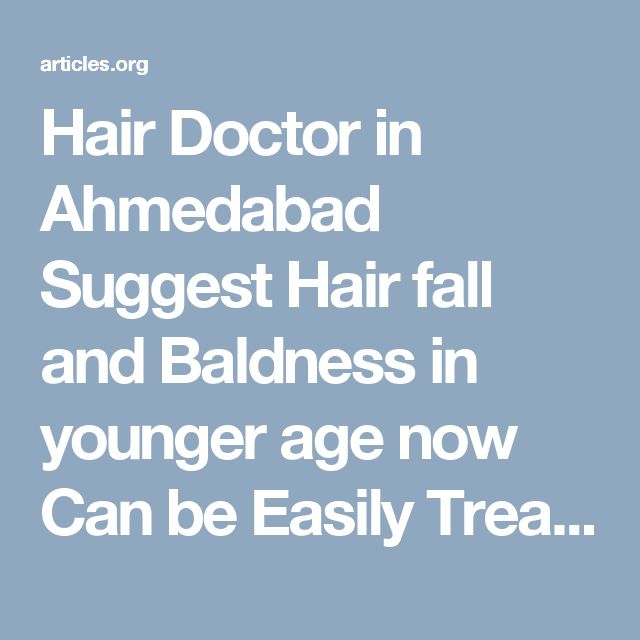 Hair Doctor in Ahmedabad Suggest Hair fall and Baldness in younger age now Can be Easily Treated by New Technique like  Hair Transplant Which is one of the best treatment For Baldness and For all Hair Problem Because of its higher Success Rate at Hair Transplant Ahemdabad at Affordable Cost.