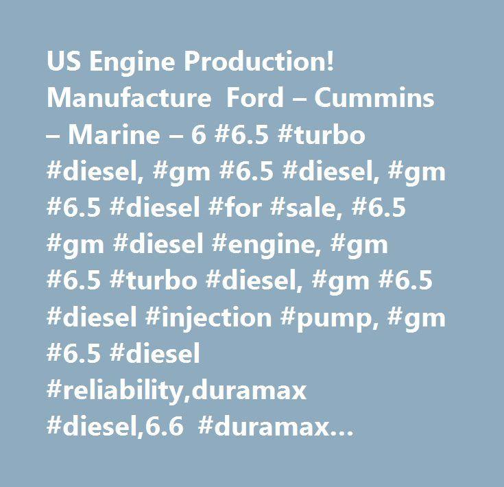 US Engine Production! Manufacture Ford – Cummins – Marine – 6 #6.5 #turbo #diesel, #gm #6.5 #diesel, #gm #6.5 #diesel #for #sale, #6.5 #gm #diesel #engine, #gm #6.5 #turbo #diesel, #gm #6.5 #diesel #injection #pump, #gm #6.5 #diesel #reliability,duramax #diesel,6.6 #duramax #diesel, #gm #6.5 #diesel #parts, #gm #6.5 #liter #diesel #for #sale, #gm #6.5 #diesel #starter, #gm #6.5 #diesel #vs #cummins, #gm #truck #6.5 #diesel, #gm #6.5 #diesel #performance, #gm #6.5 #diesel #engine #for #sale…