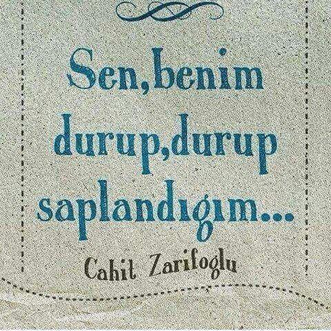 Sen, benim durup durup saplandığım...  - Cahit Zarifoğlu