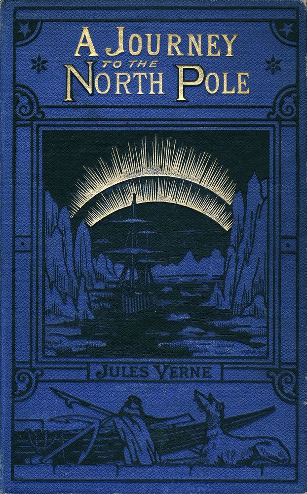 A Journey to the North Pole… Jules Verne    1875 – Beautiful Bindings