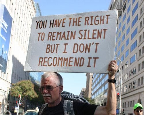 You have the right to remain silent but I don't recommend it.