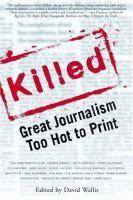 Killed: Great Journalism Too Hot To Print edited by David Wallis Review at: http://cdnbookworm.blogspot.ca/2011/06/killed-great-journalism-too-hot-to.html