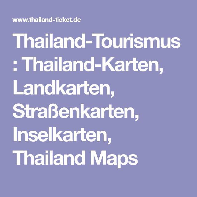 Thailand-Tourismus: Thailand-Karten, Landkarten, Straßenkarten, Inselkarten, Thailand Maps