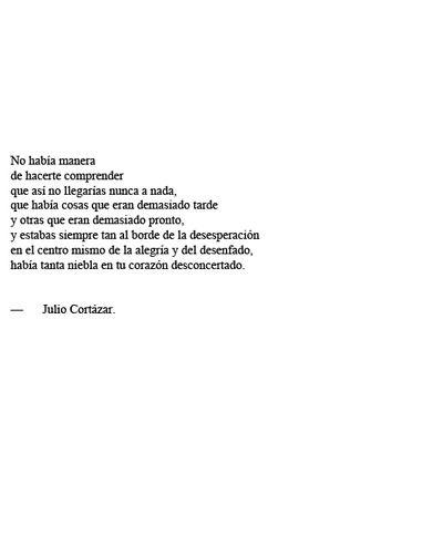 Cosas que eran demasiado tarde y otras muy temprano / Julio Cortázar