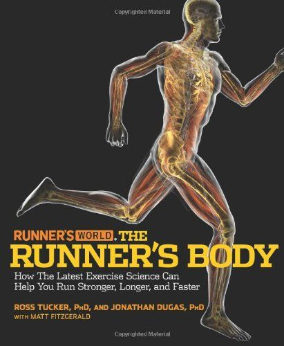 Runner's World The Runner's Body: How the Latest Exercise Science Can Help You Run Stronger, Longer, and Faster:Amazon:Books