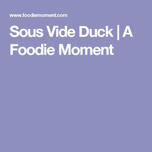 Sous Vide Duck | A Foodie Moment