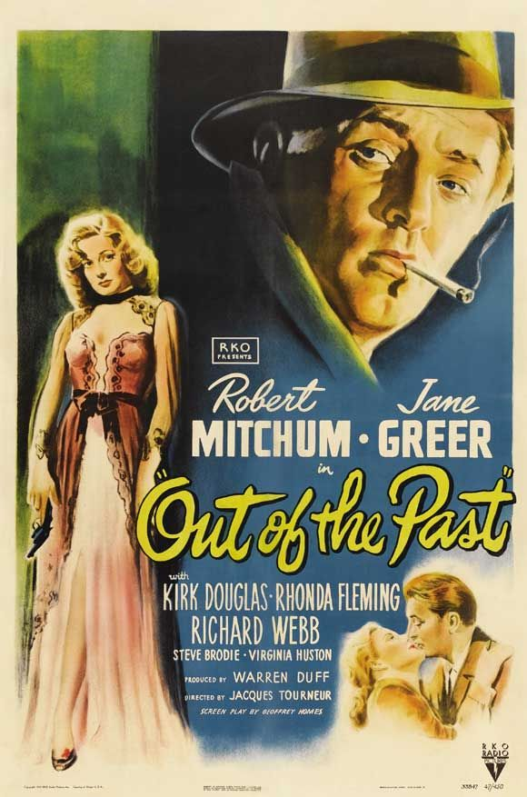 "Director Jacques Tourneur's 1947 film noir masterpiece ""Out Of The Past"".  Robert Mitchum, Jane Greer, and Kirk Douglas are all superb.  (Greer then played her character's mother from this--brilliantly--in the 80s remake ""Against All Odds"")"