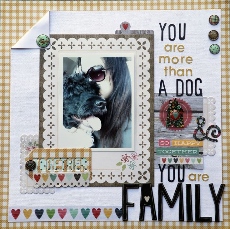 YOU ARE MORE THAN A DOG, YOU ARE FAMILY. - Scrapbook.com