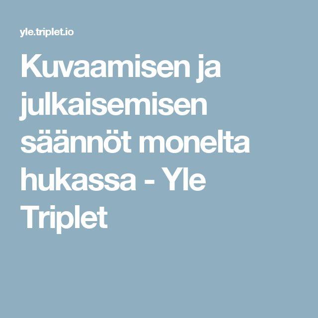 Kuvaamisen ja julkaisemisen säännöt monelta hukassa - Yle Triplet