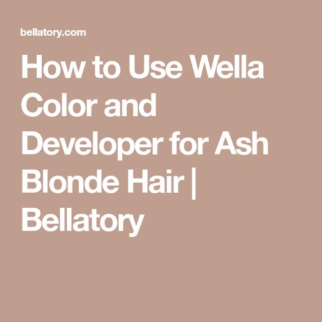 How to Use Wella Color and Developer for Ash Blonde Hair | Bellatory