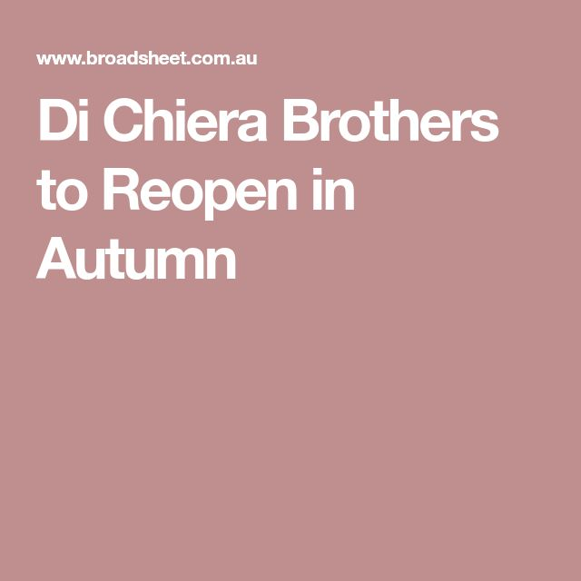Di Chiera Brothers to Reopen in Autumn