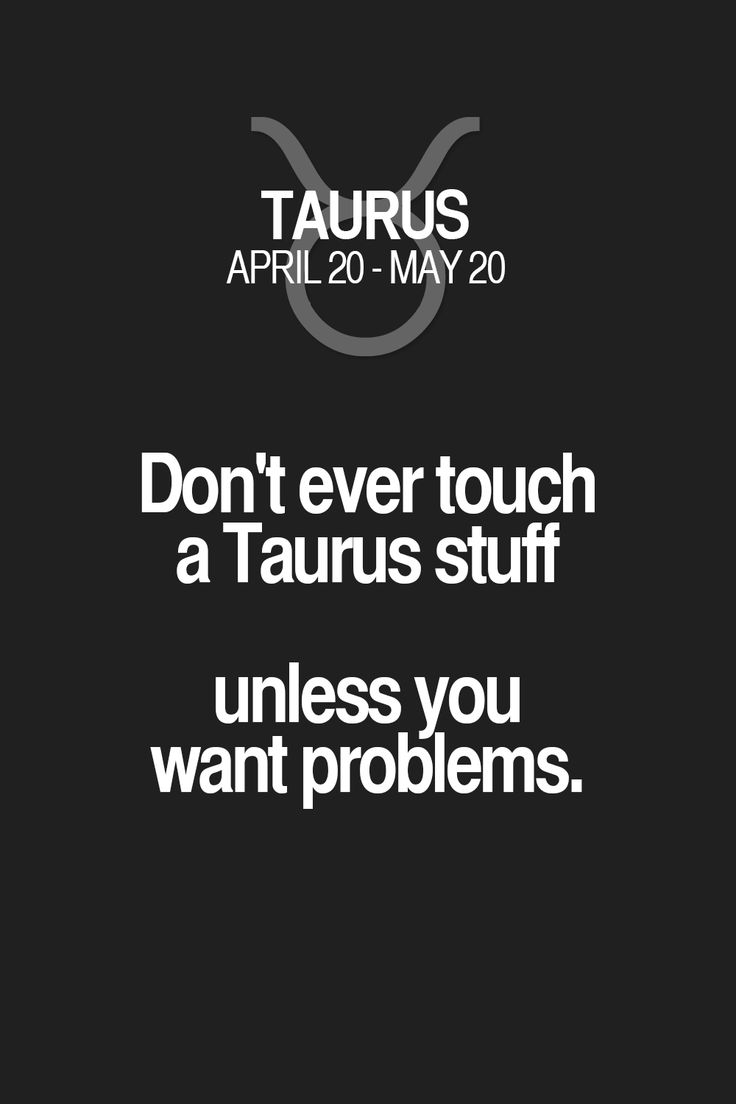 Don't ever touch a Taurus stuff unless you want problems. Taurus | Taurus Quotes | Taurus Horoscope | Taurus Zodiac Signs