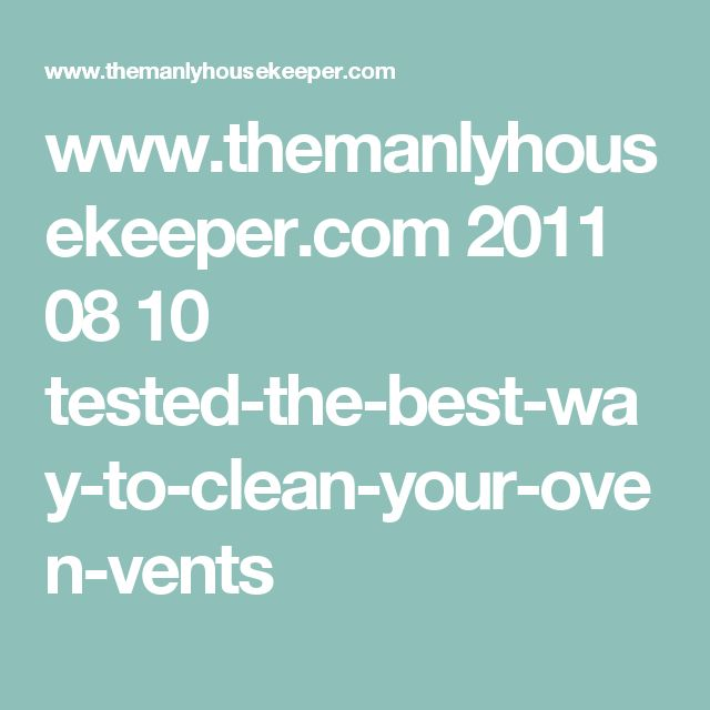 www.themanlyhousekeeper.com 2011 08 10 tested-the-best-way-to-clean-your-oven-vents