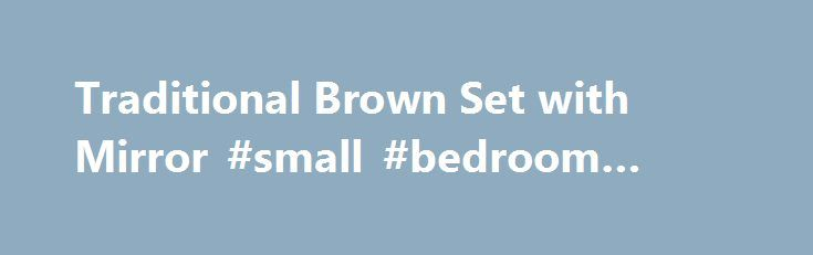 Traditional Brown Set with Mirror #small #bedroom #chair http://bedrooms.remmont.com/traditional-brown-set-with-mirror-small-bedroom-chair/  #sleigh bedroom sets # Traditional Brown Sleigh Bed, Bedroom Set | Product Overview The traditionally designed Louis Phillip Bedroom Set comes in a cherry finish and boast a sleigh bed [...]