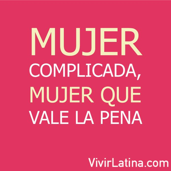 Mujer complicada, mujer que vale la pena #frases #lifestyle