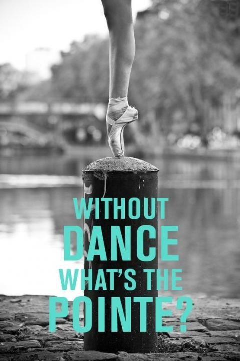 Without dance whast's the pointe? http://zoenchi.blogspot.com/2014/10/a-love-for-ballet.html?spref=pi Ha ha!! :)