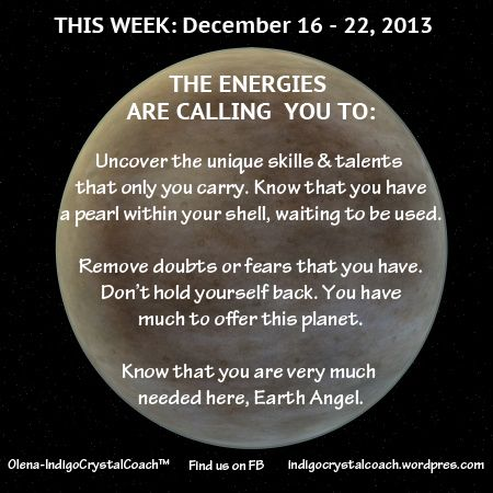 Energy Report for Week of December 16/13 http://www.facebook.com/IndigoCrystalCoach