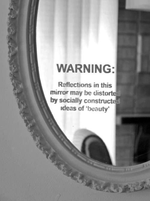 Not only me but pretty much every girl on the planet has a distorted view of themseleves. But it's not entirely our fault. The world tells us, encourages us to starve ourselves to be beautiful.