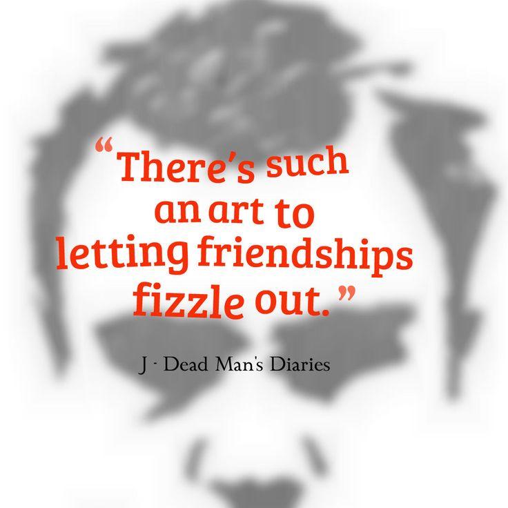 friendships, friends, fizzle, art, breakups, life quote, quote, #deadmansdiaries