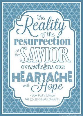 FREE Printable LDS General Conference Quotes: April 2016 - Elder Paul V Johnson, Reality of the Resurrection, quote on HOPE and heartache #mycomputerismycanvas