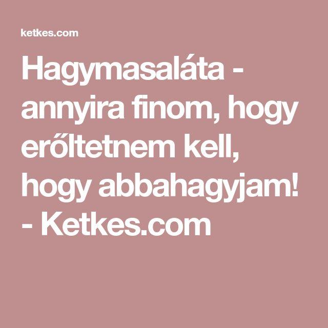 Hagymasaláta - annyira finom, hogy erőltetnem kell, hogy abbahagyjam! - Ketkes.com