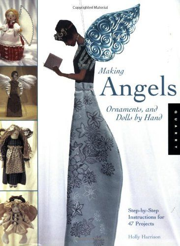 Making Angels, Ornaments, and Dolls by Hand: Step-by-Step Instructions for 47 Projects by Holly Harrison http://www.amazon.com/dp/1592531474/ref=cm_sw_r_pi_dp_X9SUwb038FQV3