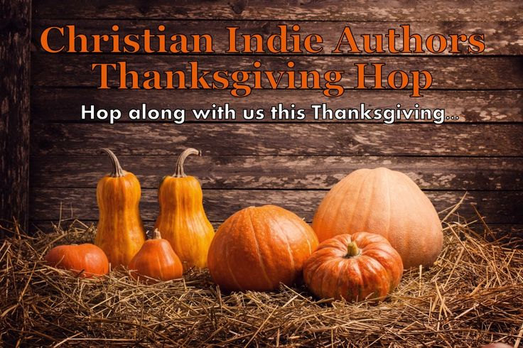 Christian Indie Authors Thanksgiving Hop. Hop along with these authors this Thanksgiving season. Meet new faces and find out about some great books. We may even share a recipe or two.
