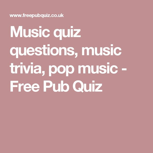 Music quiz questions, music trivia, pop music  - Free Pub Quiz