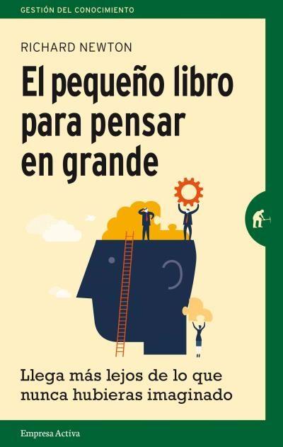 El pequeño libro para pensar en grande // Richard Newton // Empresa Activa (Ediciones Urano)