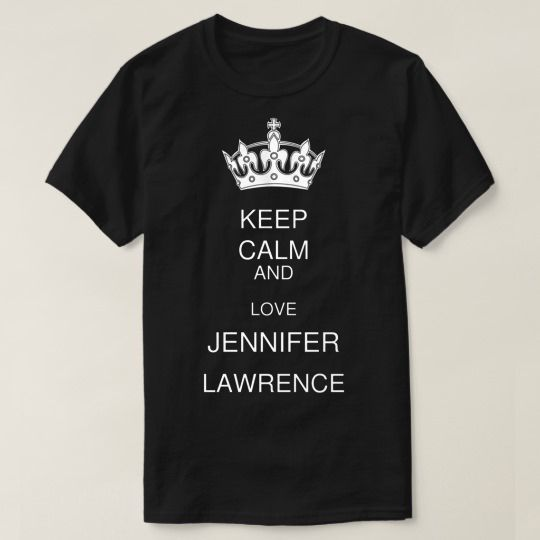 Keep Calm And Love Jennifer Lawrence Custom Shirts