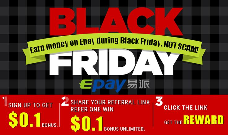 Make money on Epay during Black Friday. NOT SCAM! 1.Sign up to get $0.1 Bonus https://www.epay.com/?ref=527495 2.Share your #referral link, Refer one win $0.1. #Bonus Unlimited. 3.Click the link, get the Reward:http://ow.ly/TyUh306vGJH Save 100% by make money on Balck Friday!!!