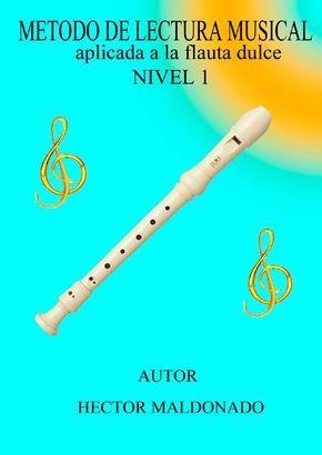 metodo para el aprendizaje de la lectur a musical con flauta dulce con ejercicios teoricos y practicos. autor Hector Maldonado