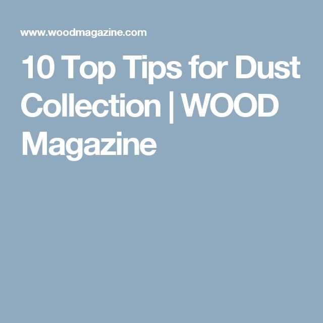 10 Top Tips for Dust Collection | WOOD Magazine