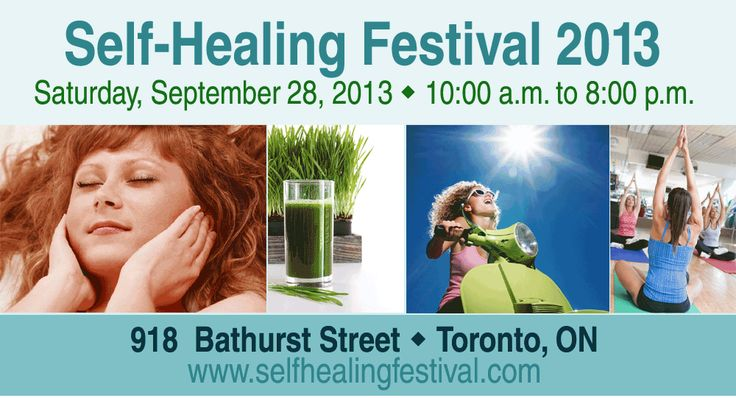 2nd Annual Self-Healing Festival! FREE Admission! Saturday, September 28, 2013 10:00 a.m. to 8:00 p.m., 918 Bathurst Street (north of Bloor Street), Toronto, Ontario