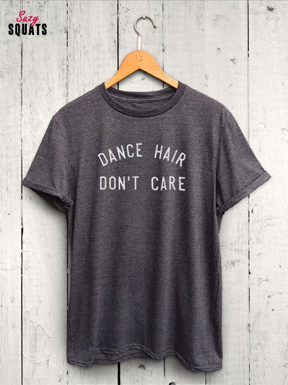 Dance Hair Dont Care Tshirt Dance Tshirt Womens by SuzySquats