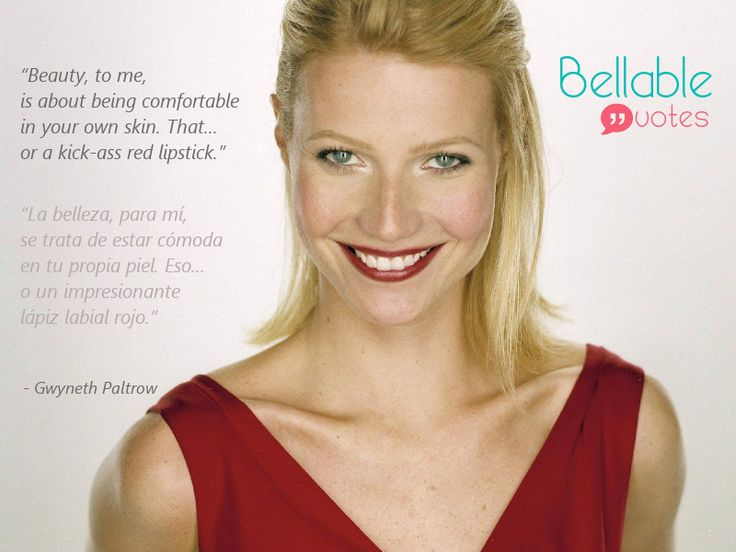 """""""Beauty, to me,  is about being comfortable  in your own skin. That...  or a kick-ass red lipstick."""" - Gwyneth Paltrow"""