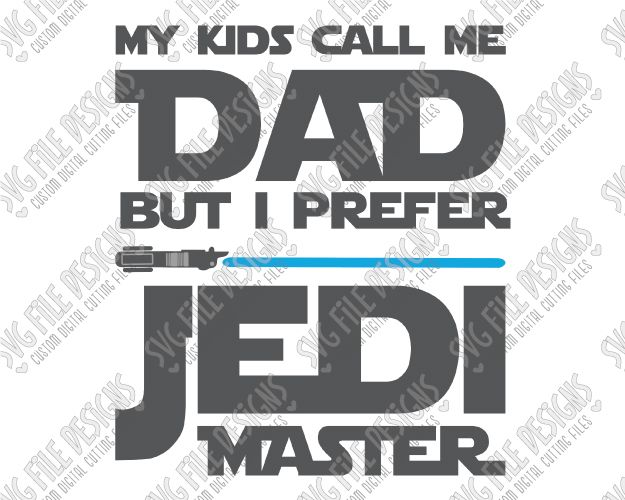 My Kids Call Me Dad But I Prefer Jedi Master Cut File Set in SVG, EPS, DXF, JPEG, and PNG