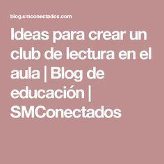 Ideas para crear un club de lectura en el aula | Blog de educación | SMConectados